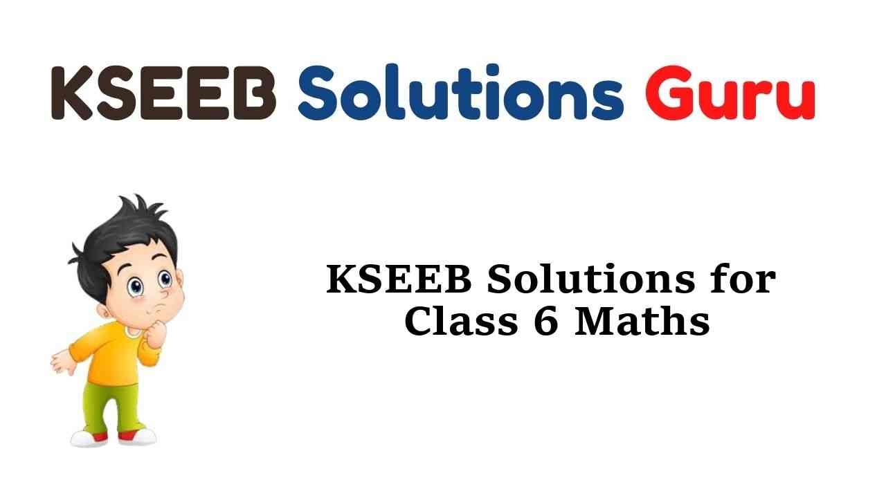 KSEEB Solutions for Class 6 Maths Karnataka State Syllabus