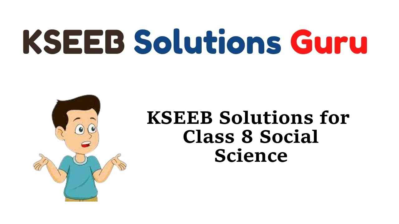 KSEEB Solutions for Class 8 Social Science Karnataka State Syllabus