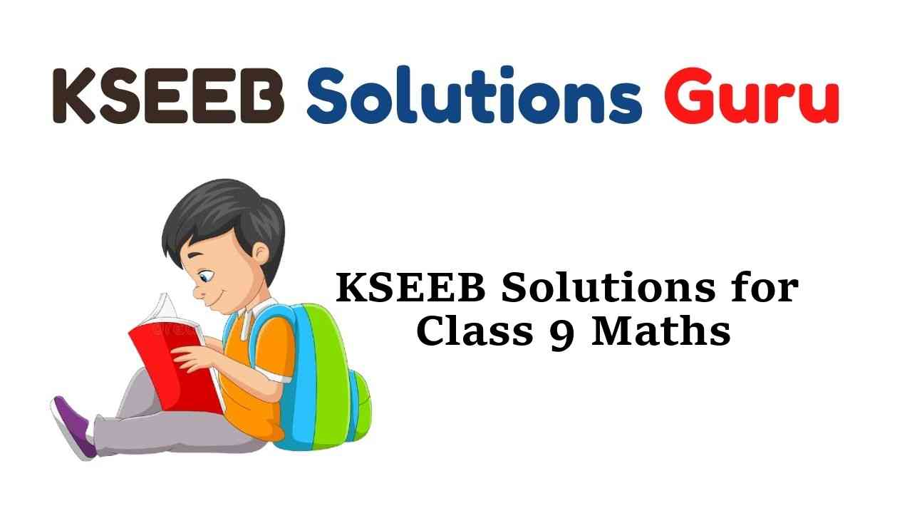 KSEEB Solutions for Class 9 Maths Karnataka State Syllabus