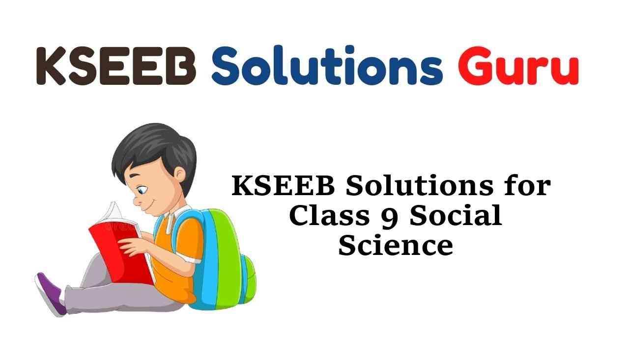 KSEEB Solutions for Class 9 Social Science Karnataka State Syllabus