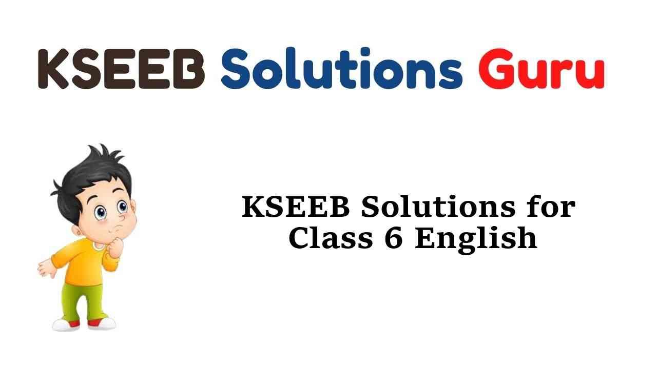 KSEEB Solutions for Class 6 English Karnataka State Syllabus